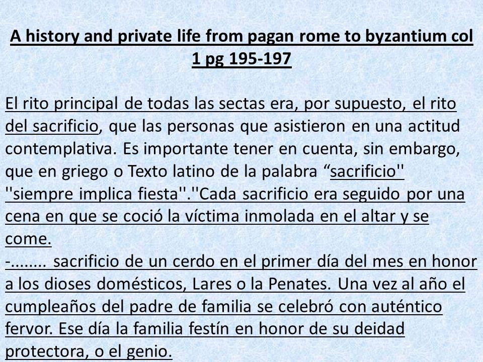 A history and private life from pagan rome to byzantium col 1 pg 195-197 El rito principal de todas las sectas era, por supuesto, el rito del sacrific
