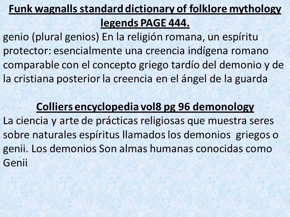 Funk wagnalls standard dictionary of folklore mythology legends PAGE 444. genio (plural genios) En la religión romana, un espíritu protector: esencial