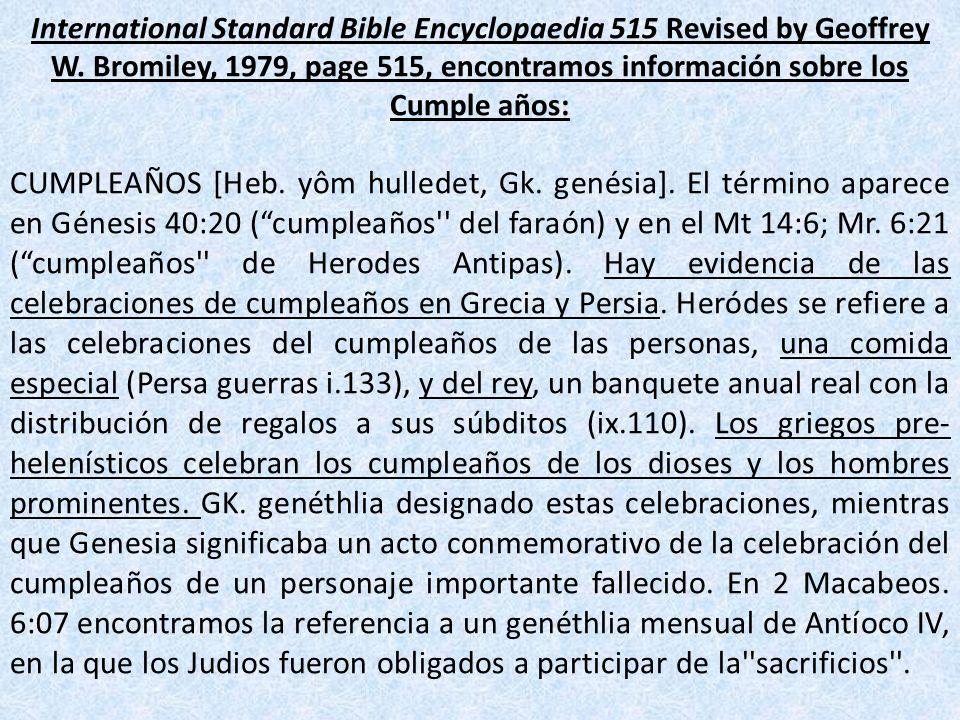 International Standard Bible Encyclopaedia 515 Revised by Geoffrey W. Bromiley, 1979, page 515, encontramos información sobre los Cumple años: CUMPLEA