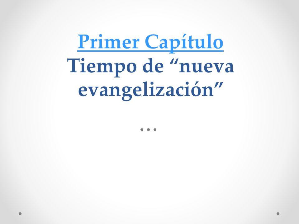 Primer Capítulo Primer Capítulo Tiempo de nueva evangelización