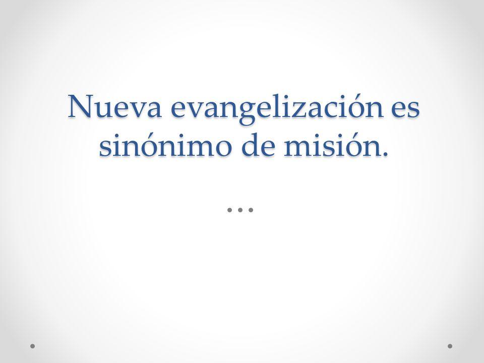 Nueva evangelización es sinónimo de misión.
