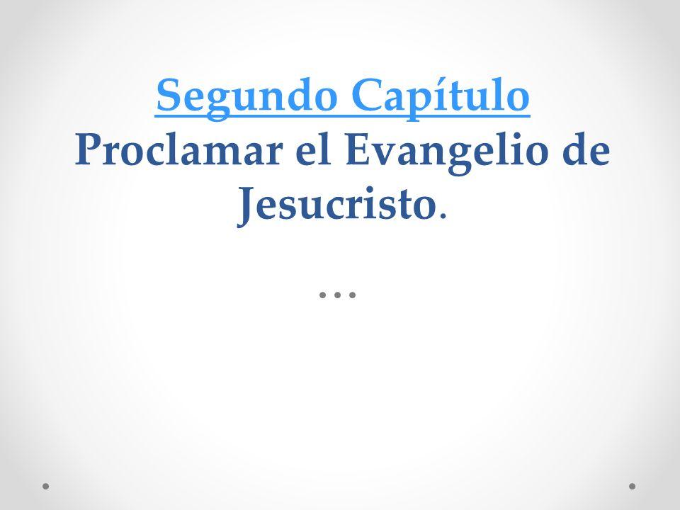 Segundo Capítulo Segundo Capítulo Proclamar el Evangelio de Jesucristo.