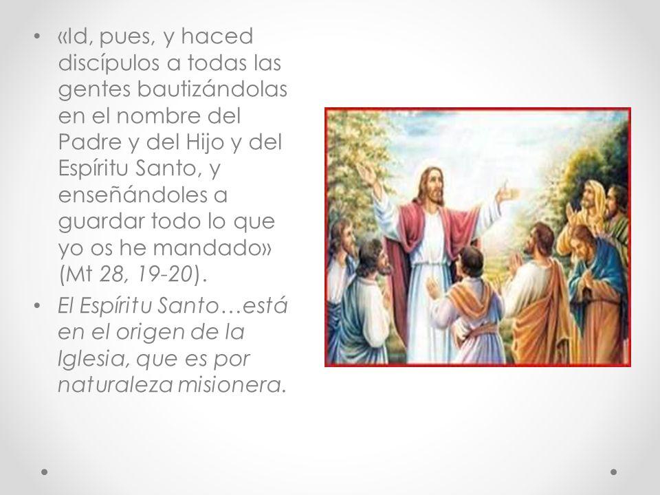 «Id, pues, y haced discípulos a todas las gentes bautizándolas en el nombre del Padre y del Hijo y del Espíritu Santo, y enseñándoles a guardar todo lo que yo os he mandado» (Mt 28, 19-20).