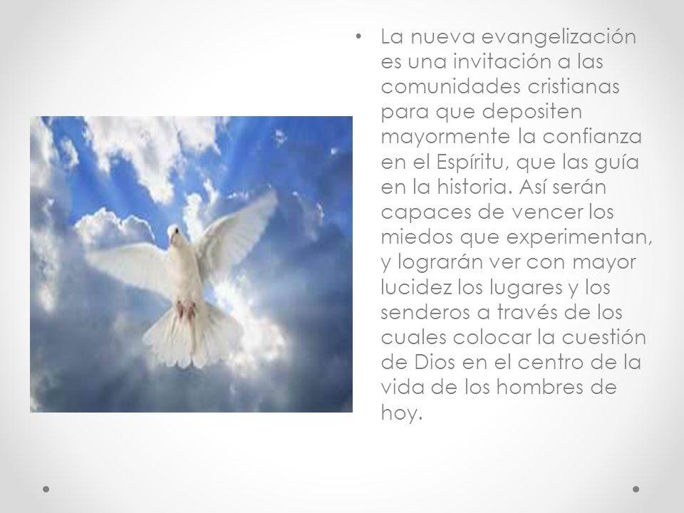 La nueva evangelización es una invitación a las comunidades cristianas para que depositen mayormente la confianza en el Espíritu, que las guía en la historia.