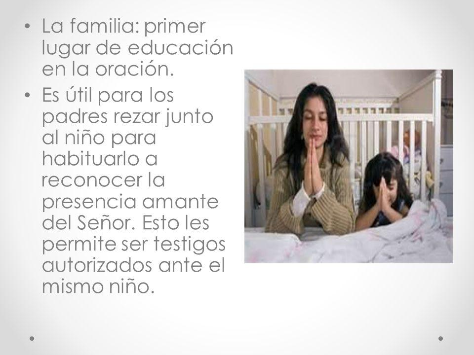 La familia: primer lugar de educación en la oración.