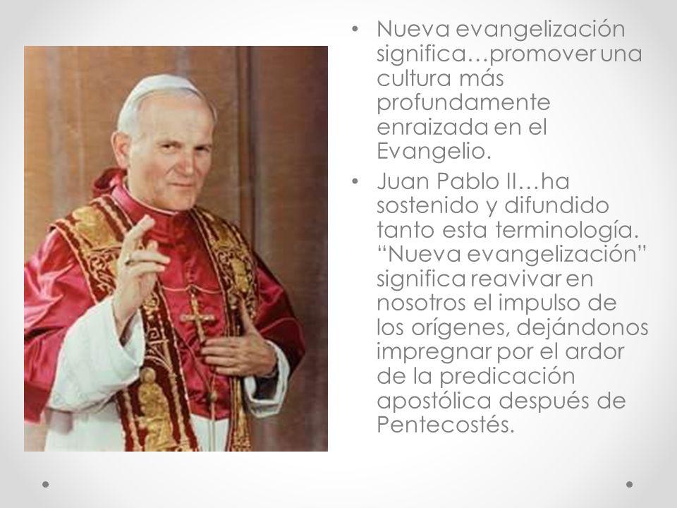 Nueva evangelización significa…promover una cultura más profundamente enraizada en el Evangelio.