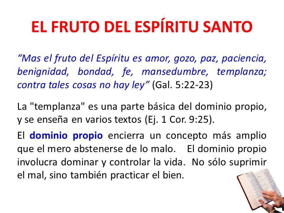 EL FRUTO DEL ESPÍRITU SANTO Mas el fruto del Espíritu es amor, gozo, paz, paciencia, benignidad, bondad, fe, mansedumbre, templanza; contra tales cosa