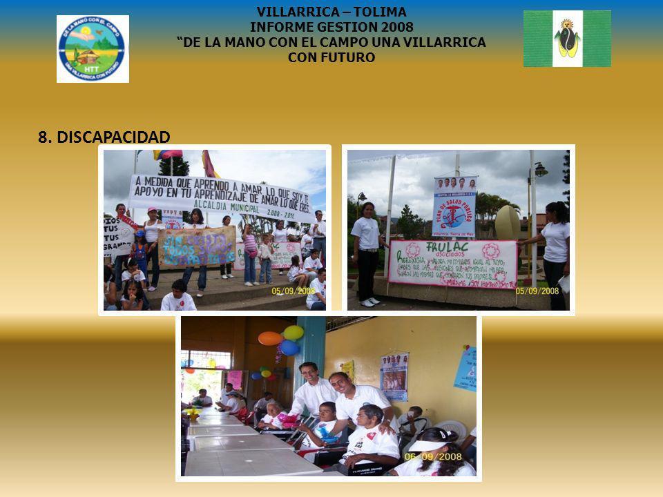 8. DISCAPACIDAD VILLARRICA – TOLIMA INFORME GESTION 2008 DE LA MANO CON EL CAMPO UNA VILLARRICA CON FUTURO