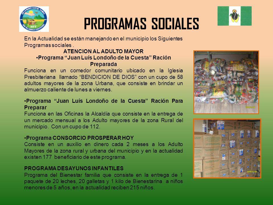 PROGRAMAS SOCIALES En la Actualidad se están manejando en el municipio los Siguientes Programas sociales. ATENCION AL ADULTO MAYOR Programa Juan Luís