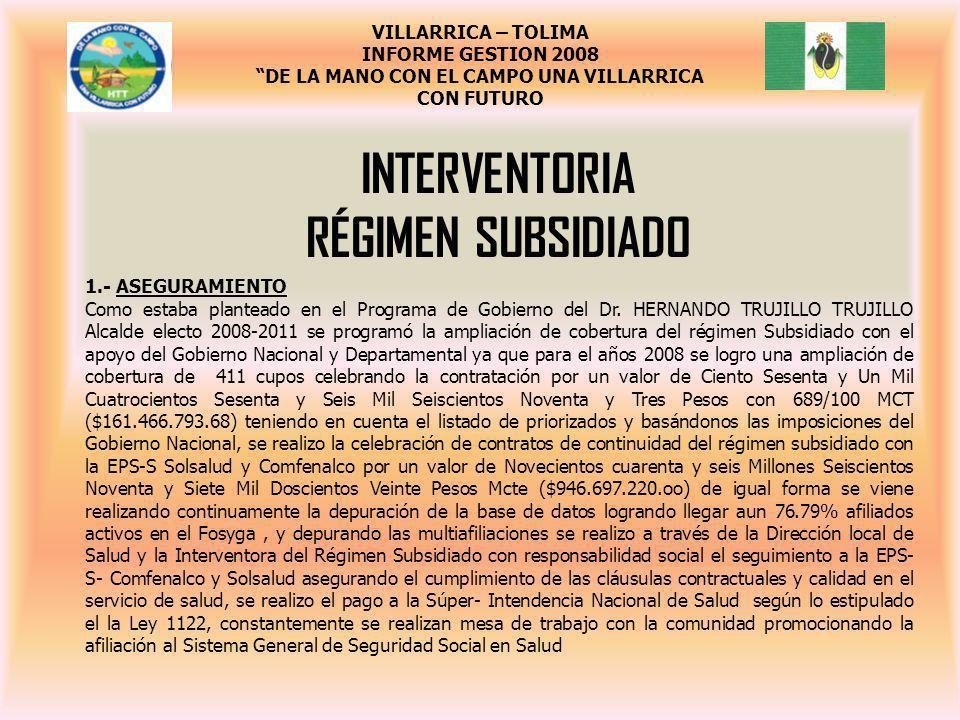 INTERVENTORIA RÉGIMEN SUBSIDIADO 1.- ASEGURAMIENTO Como estaba planteado en el Programa de Gobierno del Dr. HERNANDO TRUJILLO TRUJILLO Alcalde electo