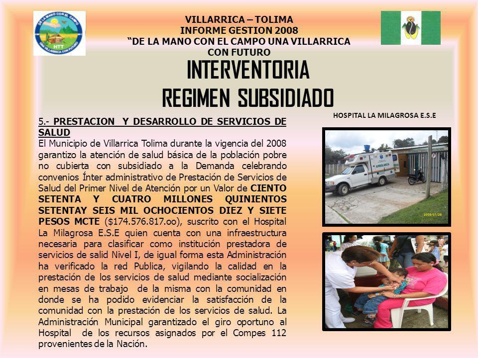 INTERVENTORIA REGIMEN SUBSIDIADO 5.- PRESTACION Y DESARROLLO DE SERVICIOS DE SALUD El Municipio de Villarrica Tolima durante la vigencia del 2008 gara