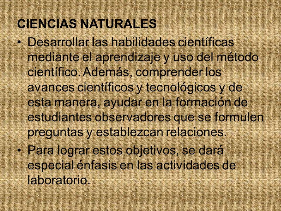 CIENCIAS NATURALES Desarrollar las habilidades científicas mediante el aprendizaje y uso del método científico.