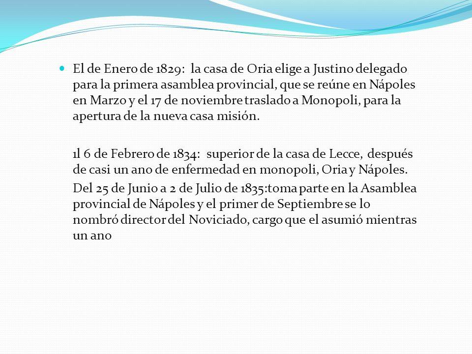 El de Enero de 1829: la casa de Oria elige a Justino delegado para la primera asamblea provincial, que se reúne en Nápoles en Marzo y el 17 de noviemb