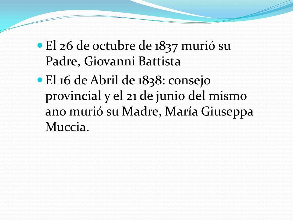 El 26 de octubre de 1837 murió su Padre, Giovanni Battista El 16 de Abril de 1838: consejo provincial y el 21 de junio del mismo ano murió su Madre, M
