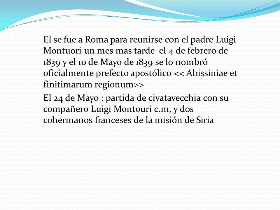 El se fue a Roma para reunirse con el padre Luigi Montuori un mes mas tarde el 4 de febrero de 1839 y el 10 de Mayo de 1839 se lo nombró oficialmente