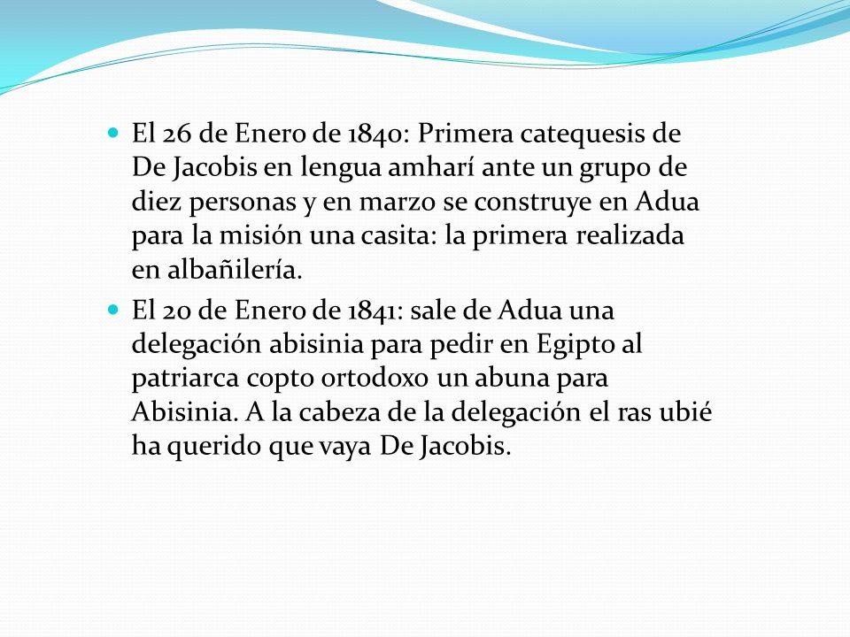 El 26 de Enero de 1840: Primera catequesis de De Jacobis en lengua amharí ante un grupo de diez personas y en marzo se construye en Adua para la misió
