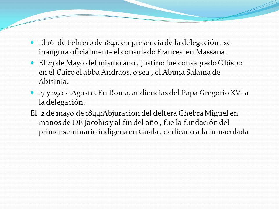 El 16 de Febrero de 1841: en presencia de la delegación, se inaugura oficialmente el consulado Francés en Massaua. El 23 de Mayo del mismo ano, Justin