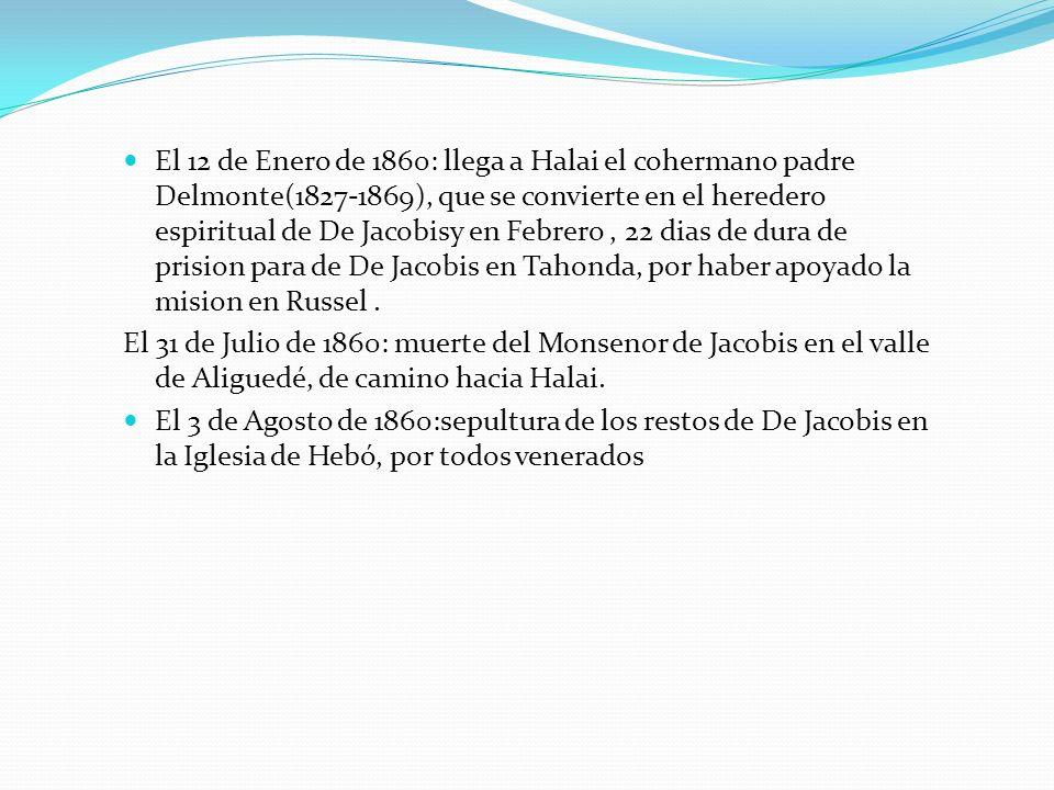 El 12 de Enero de 1860: llega a Halai el cohermano padre Delmonte(1827-1869), que se convierte en el heredero espiritual de De Jacobisy en Febrero, 22