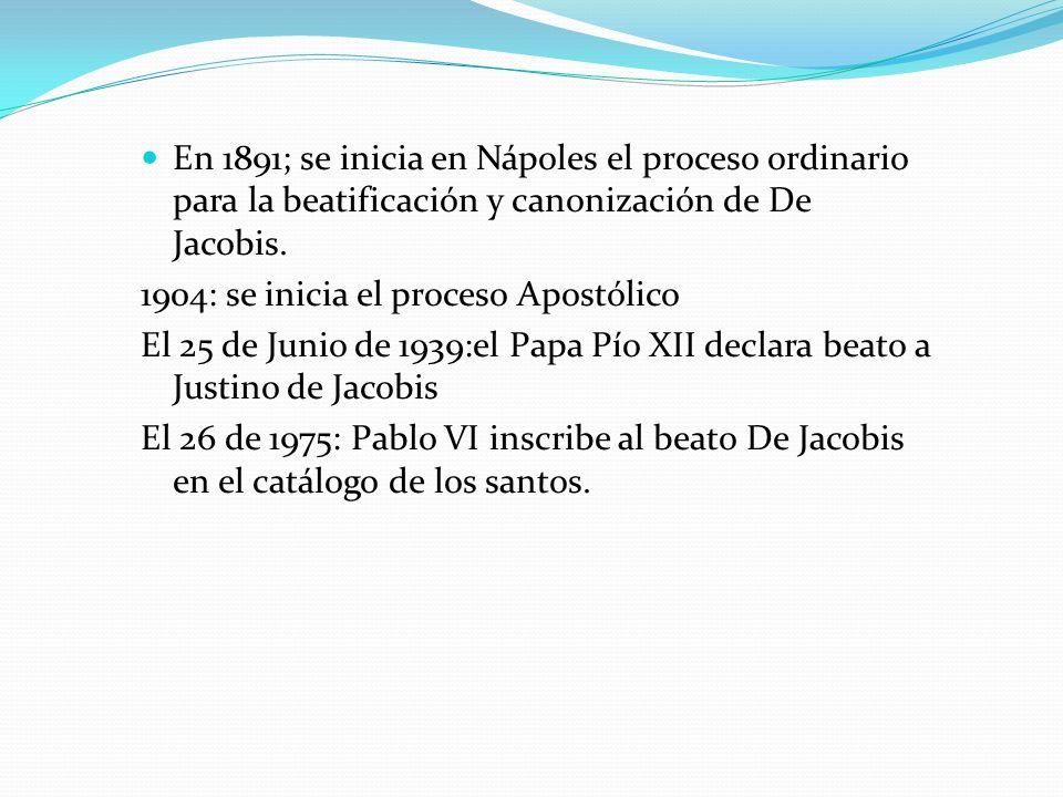En 1891; se inicia en Nápoles el proceso ordinario para la beatificación y canonización de De Jacobis. 1904: se inicia el proceso Apostólico El 25 de