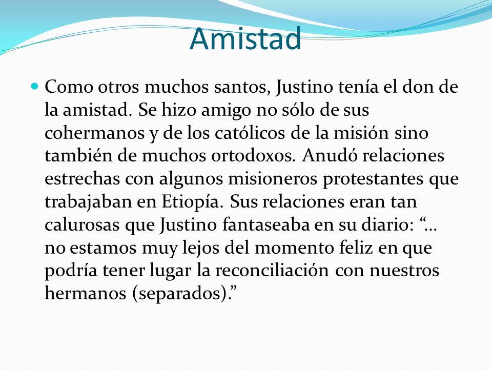 Amistad Como otros muchos santos, Justino tenía el don de la amistad. Se hizo amigo no sólo de sus cohermanos y de los católicos de la misión sino ta