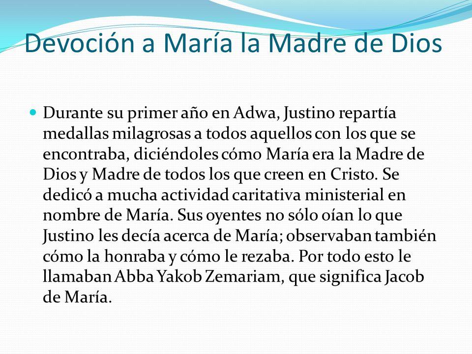 Devoción a María la Madre de Dios Durante su primer año en Adwa, Justino repartía medallas milagrosas a todos aquellos con los que se encontraba, dici