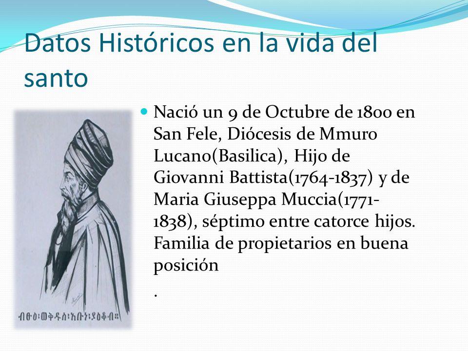 Datos Históricos en la vida del santo Nació un 9 de Octubre de 1800 en San Fele, Diócesis de Mmuro Lucano(Basilica), Hijo de Giovanni Battista(1764-18