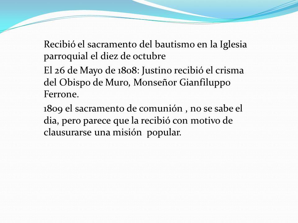 Recibió el sacramento del bautismo en la Iglesia parroquial el diez de octubre El 26 de Mayo de 1808: Justino recibió el crisma del Obispo de Muro, Mo