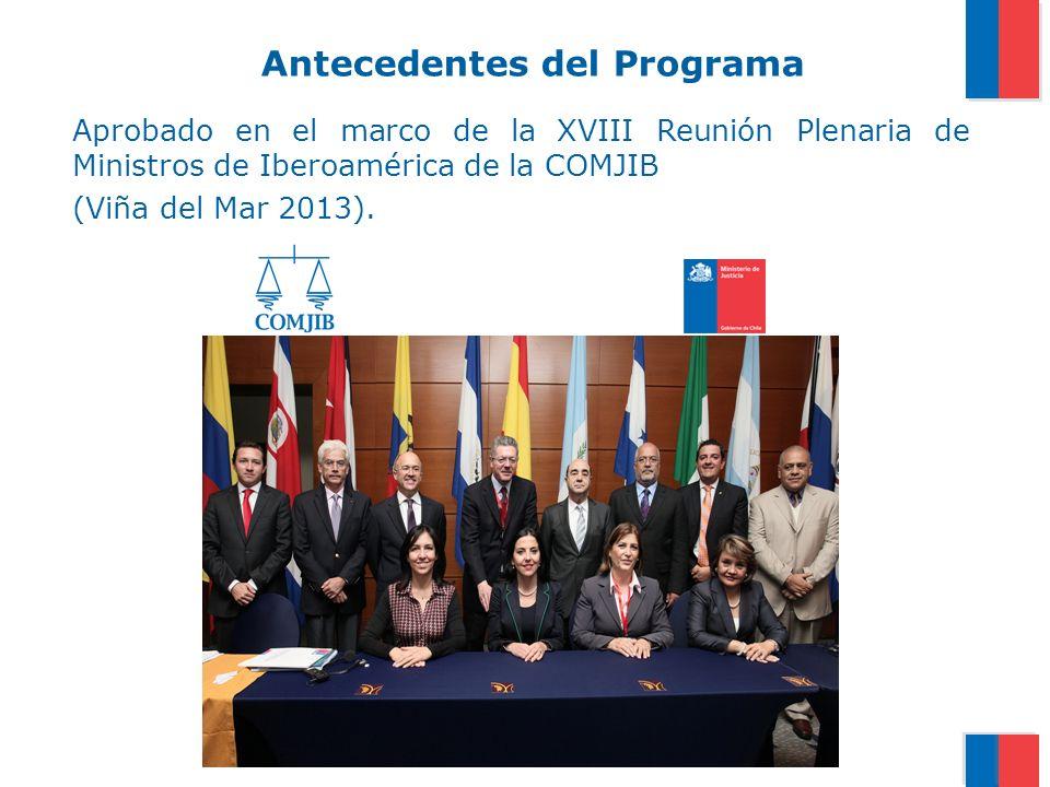 Antecedentes del Programa Aprobado en el marco de la XVIII Reunión Plenaria de Ministros de Iberoamérica de la COMJIB (Viña del Mar 2013).