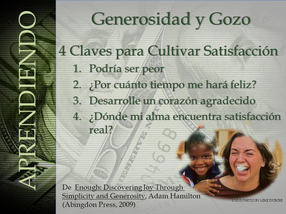 Generosidad y GozoGenerosidad y Gozo APRENDIENDO 4 Claves para Cultivar Satisfacción4 Claves para Cultivar Satisfacción 1.Podría ser peor1.Podría ser