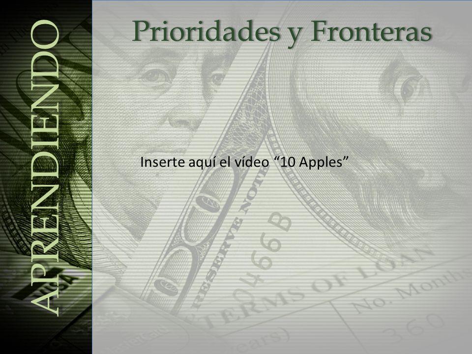 Prioridades y FronterasPrioridades y Fronteras APRENDIENDO Inserte aquí el vídeo 10 Apples