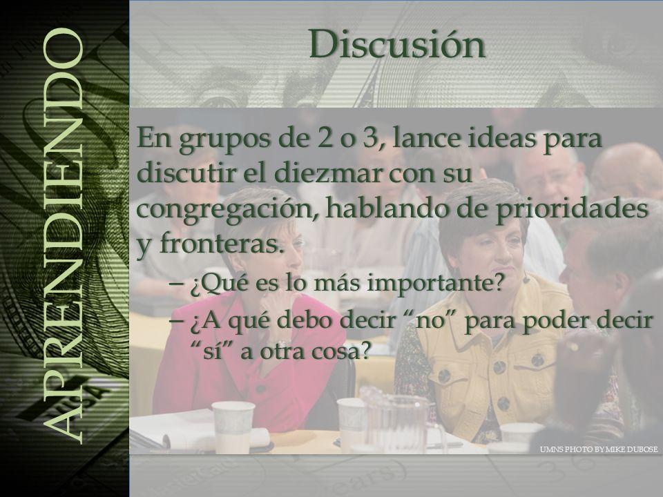 Discusión APRENDIENDO UMNS PHOTO BY MIKE DUBOSE En grupos de 2 o 3, lance ideas para discutir el diezmar con su congregación, hablando de prioridades