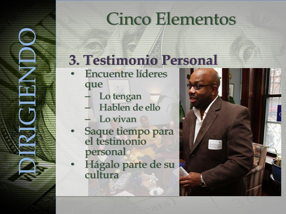 Cinco ElementosCinco Elementos DIRIGIENDO Encuentre líderes que Encuentre líderes que – Lo tengan – Hablen de ello – Lo vivan Saque tiempo para el tes