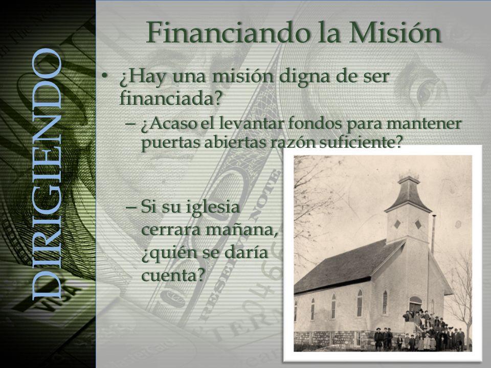 Financiando la MisiónFinanciando la Misión DIRIGIENDO ¿Hay una misión digna de ser financiada? ¿Hay una misión digna de ser financiada? – ¿Acaso el le