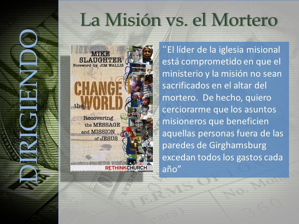 La Misión vs. el MorteroLa Misión vs. el Mortero El líder de la iglesia misional está comprometido en que el ministerio y la misión no sean sacrificad
