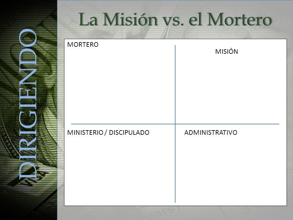 La Misión vs. el MorteroLa Misión vs. el Mortero DIRIGIENDO MORTERO MINISTERIO / DISCIPULADOADMINISTRATIVO MISIÓN