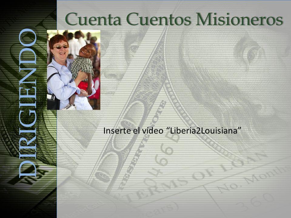 Cuenta Cuentos MisionerosCuenta Cuentos Misioneros DIRIGIENDO Inserte el vídeo Liberia2Louisiana