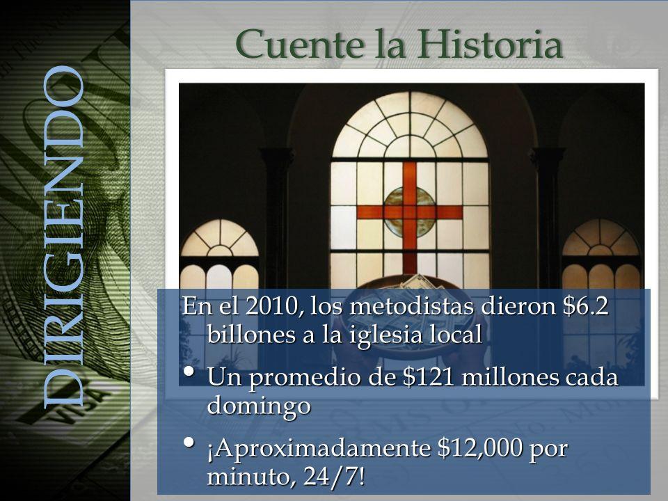 En el 2010, los metodistas dieron $6.2 billones a la iglesia local Un promedio de $121 millones cada domingo Un promedio de $121 millones cada domingo