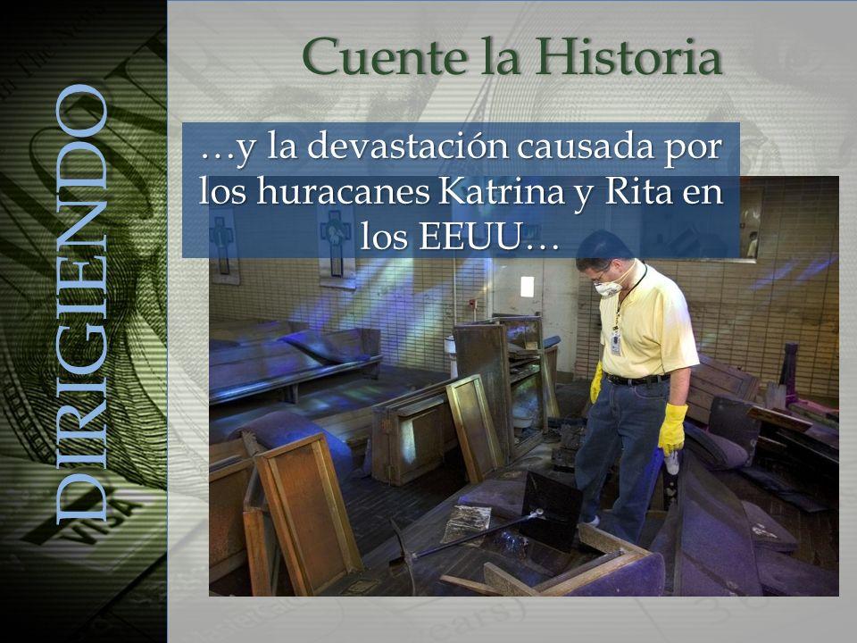 …y la devastación causada por los huracanes Katrina y Rita en los EEUU… DIRIGIENDO Cuente la HistoriaCuente la Historia