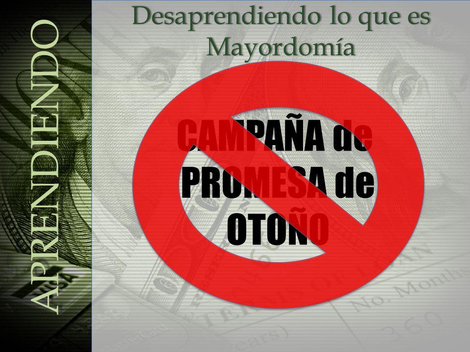 Desaprendiendo lo que es Mayordomía APRENDIENDO CAMPAÑA de PROMESA de OTOÑO