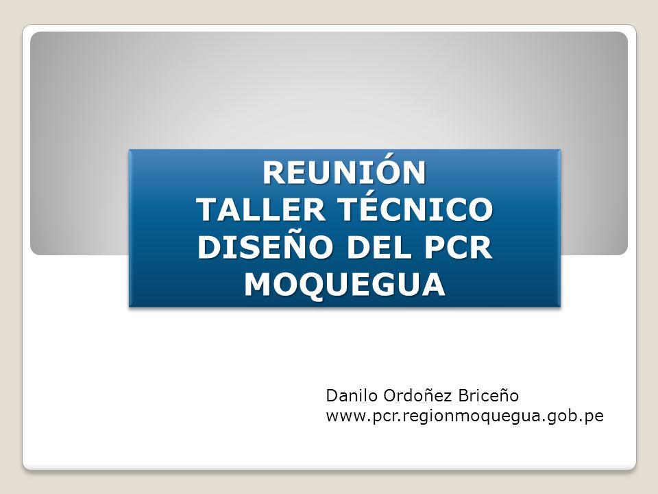 REUNIÓN TALLER TÉCNICO DISEÑO DEL PCR MOQUEGUAREUNIÓN MOQUEGUA Danilo Ordoñez Briceño www.pcr.regionmoquegua.gob.pe