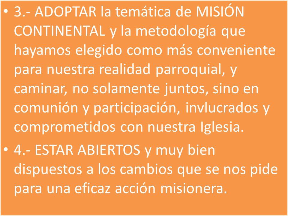 3.- ADOPTAR la temática de MISIÓN CONTINENTAL y la metodología que hayamos elegido como más conveniente para nuestra realidad parroquial, y caminar, n