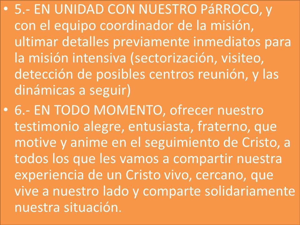 5.- EN UNIDAD CON NUESTRO PáRROCO, y con el equipo coordinador de la misión, ultimar detalles previamente inmediatos para la misión intensiva (sectori