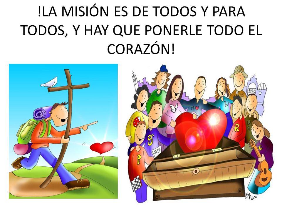 !LA MISIÓN ES DE TODOS Y PARA TODOS, Y HAY QUE PONERLE TODO EL CORAZÓN!
