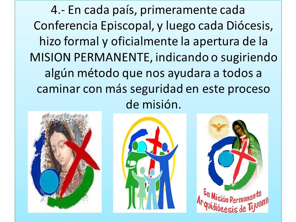 4.- En cada país, primeramente cada Conferencia Episcopal, y luego cada Diócesis, hizo formal y oficialmente la apertura de la MISION PERMANENTE, indi