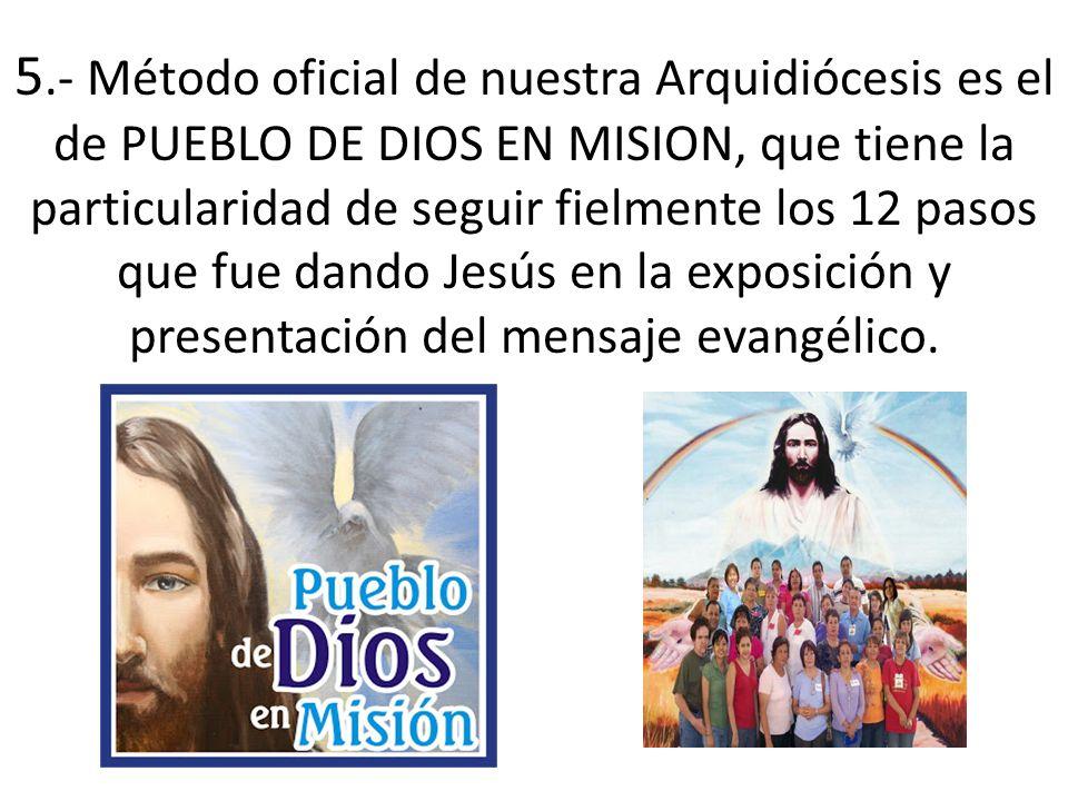 5.- Método oficial de nuestra Arquidiócesis es el de PUEBLO DE DIOS EN MISION, que tiene la particularidad de seguir fielmente los 12 pasos que fue da