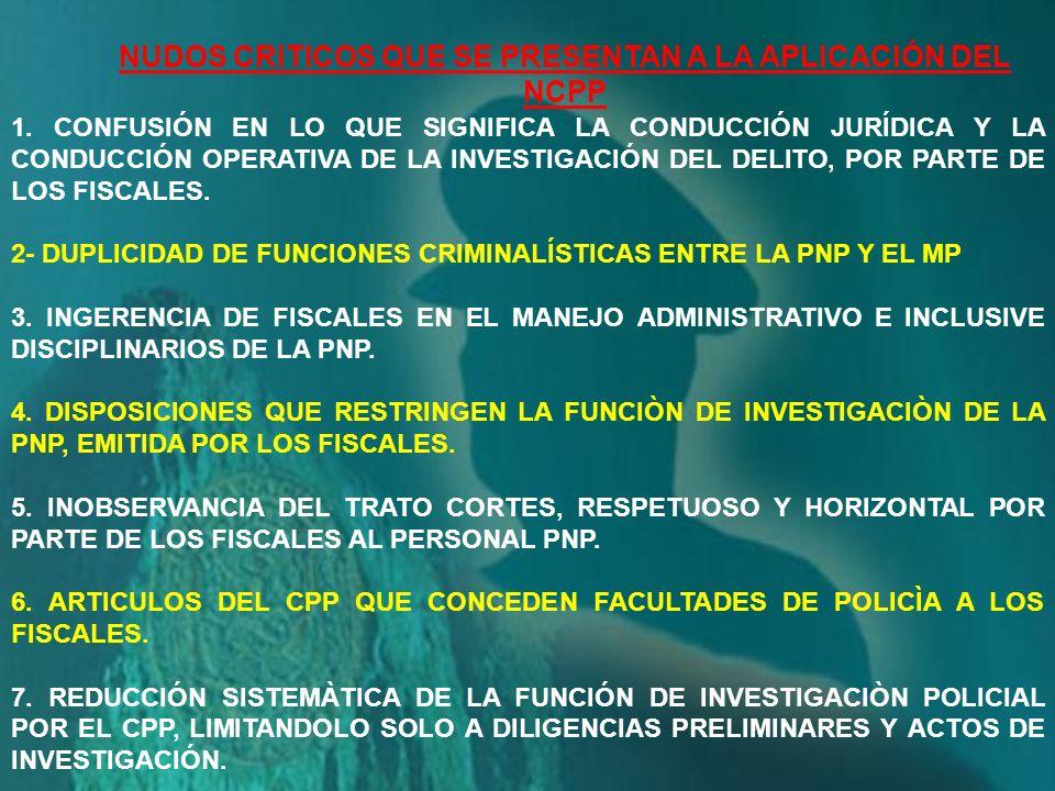 POR SU PARTE, EL ARTICULO 67º, INCISO 1º DEL NUEVO CPP PREVEE QUE: LA POLICÍA NACIONAL EN SU FUNCIÓN DE INVESTIGACIÓN DEBE, INCLUSIVE POR PROPIA INICIATIVA, TOMAR CONOCIMIENTO DE LOS DELITOS Y DAR CUENTA INMEDIATA AL FISCAL, SIN PERJUICIO DE REALIZAR LAS DILIGENCIAS DE URGENCIA E IMPRESCINDIBLES PARA IMPEDIR SUS CONSECUENCIAS, INDIVIDUALIZAR A SUS AUTORES Y PARTICIPES, REUNIR Y ASEGURAR LOS ELEMENTOS DE PRUEBA QUE PUEDAN SERVIR PARA LA APLICACIÓN DE LA LEY PENAL.
