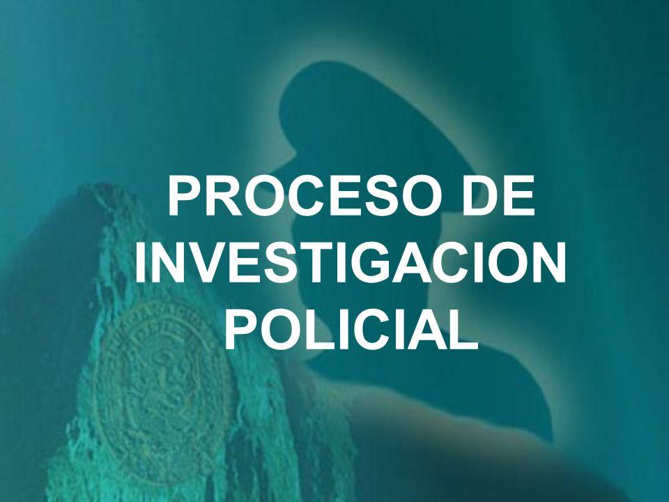 PROCESO DE INVESTIGACION POLICIAL