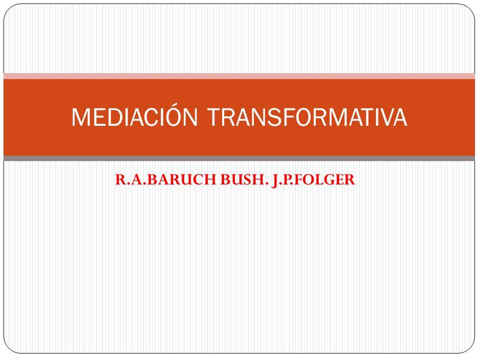 R.A.BARUCH BUSH. J.P.FOLGER MEDIACIÓN TRANSFORMATIVA