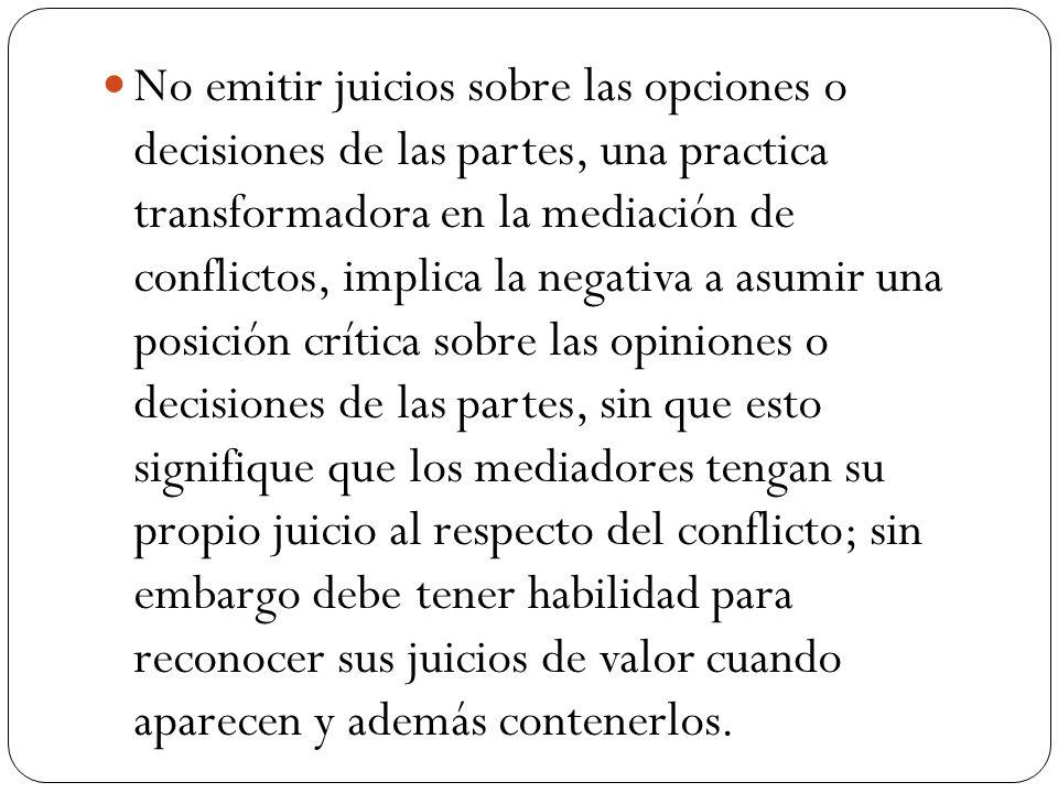 No emitir juicios sobre las opciones o decisiones de las partes, una practica transformadora en la mediación de conflictos, implica la negativa a asum