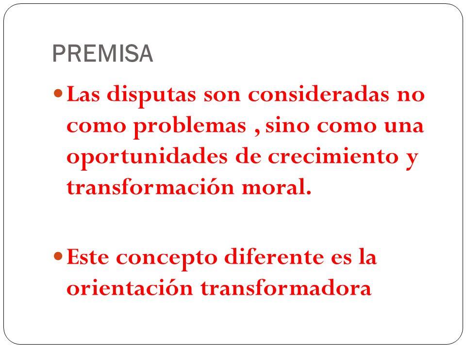 PREMISA Las disputas son consideradas no como problemas, sino como una oportunidades de crecimiento y transformación moral. Este concepto diferente es